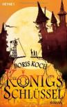 Der Königsschlüssel: Roman - Boris Koch;Kathleen Weise