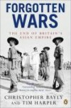 Forgotten Wars: The End of Britain's Asian Empire - Christopher Alan Bayly