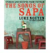 The Songs Of Sapa: Stories And Recipes From Vietnam - Luke Nguyen