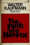 Faith of a Heretic - Walter Kaufmann