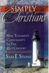 Simply Christians: New Testament Christianity in the 21st Century - Sam E. Stone