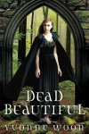 Dead Beautiful (Dead Beautiful #1) - Yvonne Woon