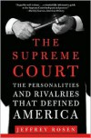 The Supreme Court: The Personalities and Rivalries That Defined America - Jeffrey Rosen