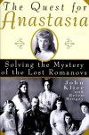 The Quest for Anastasia: Solving the Mystery of the Lost Romanovs - John Klier, Helen Mingay