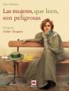 Las mujeres, que leen, son peligrosas: Un canto a la libertad que otorgan los libros y un emocionado homenaje a las mujeres lectores. Libro ilustrado a todo color. (Select) - Stefan Bollmann