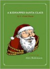 A Kidnapped Santa Claus - Alex Robinson,  Based On Work by L. Frank Baum