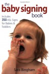 The Baby Signing Book: Includes 350 ASL Signs for Babies and Toddlers - Sara Bingham