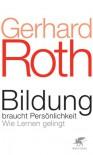 Bildung braucht Persönlichkeit. Wie Lernen gelingt - Gerhard  Roth