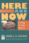Here and Now: Living in the Spirit - Henri J.M. Nouwen