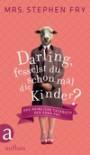 Darling, fesselst du schon mal die Kinder?: Das heimliche Tagebuch der Edna Fry - Mrs. Stephen Fry, Ulrike Blumenbach
