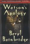 Watson's Apology: A Novel - Beryl Bainbridge
