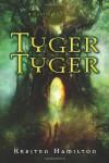 Tyger Tyger: A Goblin Wars Book - Kersten Hamilton
