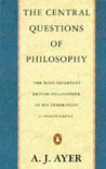 The Central Questions of Philosophy (Penguin philosophy) - A. J. Ayer