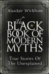 The Black Book of Modern Myths: True Stories of the Unexplained - Alasdair Wickham
