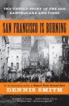 San Francisco Is Burning: The Untold Story of the 1906 Earthquake and Fires - Dennis  Smith