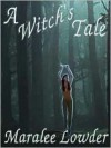 A Witch's Tale - Maralee Lowder
