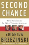 Second Chance: Three Presidents and the Crisis of American Superpower - Zbigniew Brzezinski