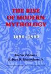 The Rise of Modern Mythology, 1680-1860 - Burton Feldman