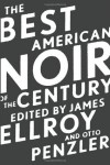 The Best American Noir of the Century - James Ellroy, Otto Penzler