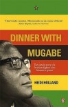 Dinner With Mugabe: The Untold Story Of A Freedom Fighter Who Became A Tyrant - Heidi Holland