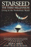 Starseed: The Third Millennium : Living in the Posthistoric World - Ken Carey
