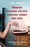 Waarom vrouwen chocola lekkerder vinden dan seks - Jena Pincott, Nicole Seegers