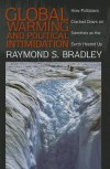 Global Warming and Political Intimidation: How Politicians Cracked Down on Scientists As the Earth Heated Up - Raymond S. Bradley