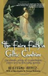The Fairy Faith in Celtic Countries: The Classic Study of Leprechauns, Pixies & Other Fairy Spirits. - W.Y. Evans Wentz, Terrance McKenna