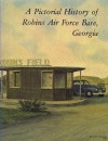 A Pictorial History of Robins Air Force Base, Georgia - Robins Air Force Base Heritage Committee