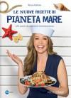 Le nuove ricette di Pianeta Mare - Tessa Gelisio