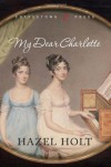 My Dear Charlotte: With the assistance of Jane Austen's letters - Hazel Holt