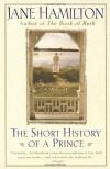 The Short History of a Prince - Jane Hamilton