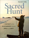 Sacred Hunt: A Portrait of the Relationship Between Seals and Inuit - David F. Pelly