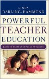 Powerful Teacher Education: Lessons from Exemplary Programs - Linda Darling-Hammond, Julia Koppich, Letitia Fickel, Maritza Macdonald