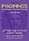 Imaginings: An Anthology of Visionary Literature, Volume 1: After the Myths Went Home -
