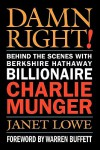 Damn Right: Behind the Scenes with Berkshire Hathaway Billionaire Charlie Munger - Janet Lowe, Warren Buffett
