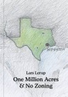 One Million Acres & No Zoning - Lars Lerup