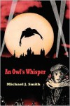 An Owl's Whisper - Dr Michael J. Smith