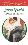 Seduced by the Boss - Sharon Kendrick