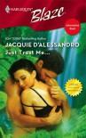 Just Trust Me... - Jacquie D'Alessandro