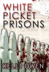 White Picket Prisons - Kelli Owen
