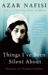 Things I've Been Silent about: Memories of a Prodigal Daughter - Azar Nafisi
