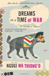 Dreams in a Time of War: A Childhood Memoir - Ngũgĩ wa Thiong'o