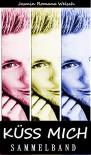 Küss mich: Band 1, 2 & 3, Gesamtausgabe - Jasmin Romana Welsch