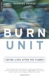 Burn Unit: Saving Lives After the Flames - Barbara Ravage
