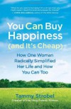 You Can Buy Happiness (and It's Cheap): How One Woman Radically Simplified Her Life and How You Can Too - Tammy Strobel