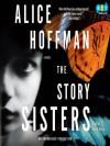 The Story Sisters - Alice Hoffman, Nancy Travis