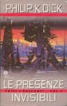 Le presenze invisibili: Tutti i racconti Vol 1 - Philip K. Dick