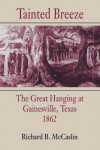 Tainted Breeze: The Great Hanging at Gainesville, Texas, 1862 - Richard B.,  McCaslin