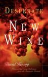 Desperate for New Wine - David Herzog